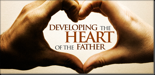 DEVELOPING THE HEART OF THE FATHER