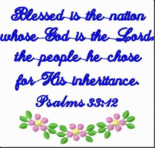Blessed is the nation whose God is the LORD, the people he chose for his inheritance. Psalm 33.12 NIV