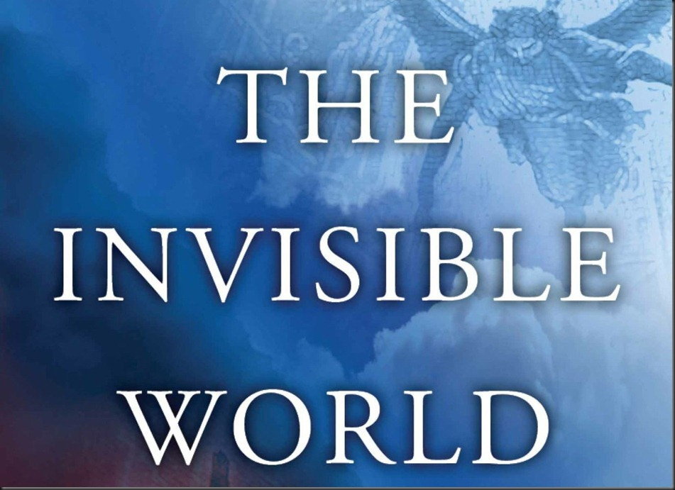 THE INVISIBLE WORLD. Biblical Inspiration 1 ~ Series The Invisible World ~ Where Battles Are Lost and Won ~ Motivated by the Invisible World ~ The Moody Church