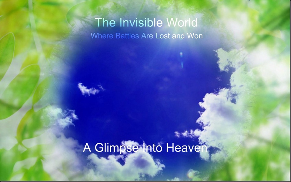 Series The Invisible World ~ Where Battles Are Lost and Won ~ A Glimpse Into Heaven