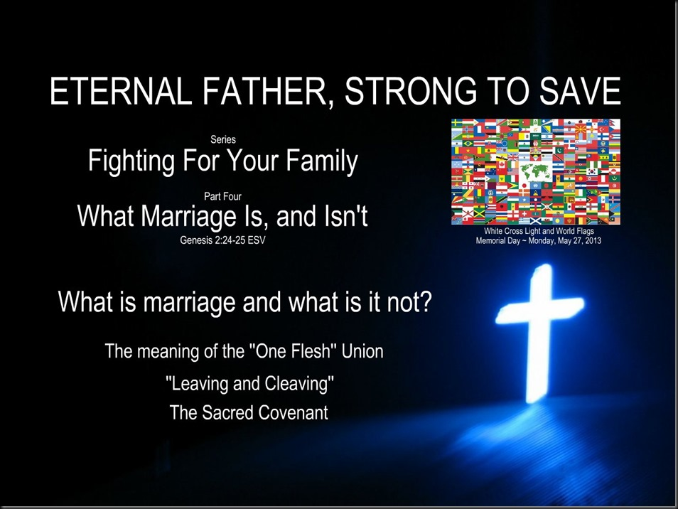 Series; Fighting For Your Family ~ Part Four ~ What Marriage Is, and Isn't. Image; White Cross Light and World Flags