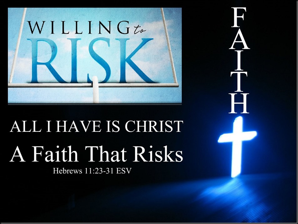A Faith That Risks Hebrews 11.23-31 ESV. Backgrounds White Cross Light and Willing to Risk