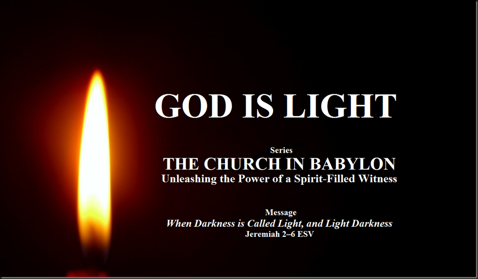 Series THE CHURCH IN BABYLON—Unleashing the Power of a Spirit-Filled Witness When Darkness is Called Light, and Light Darkness. Jeremiah 2–6 ESVpng