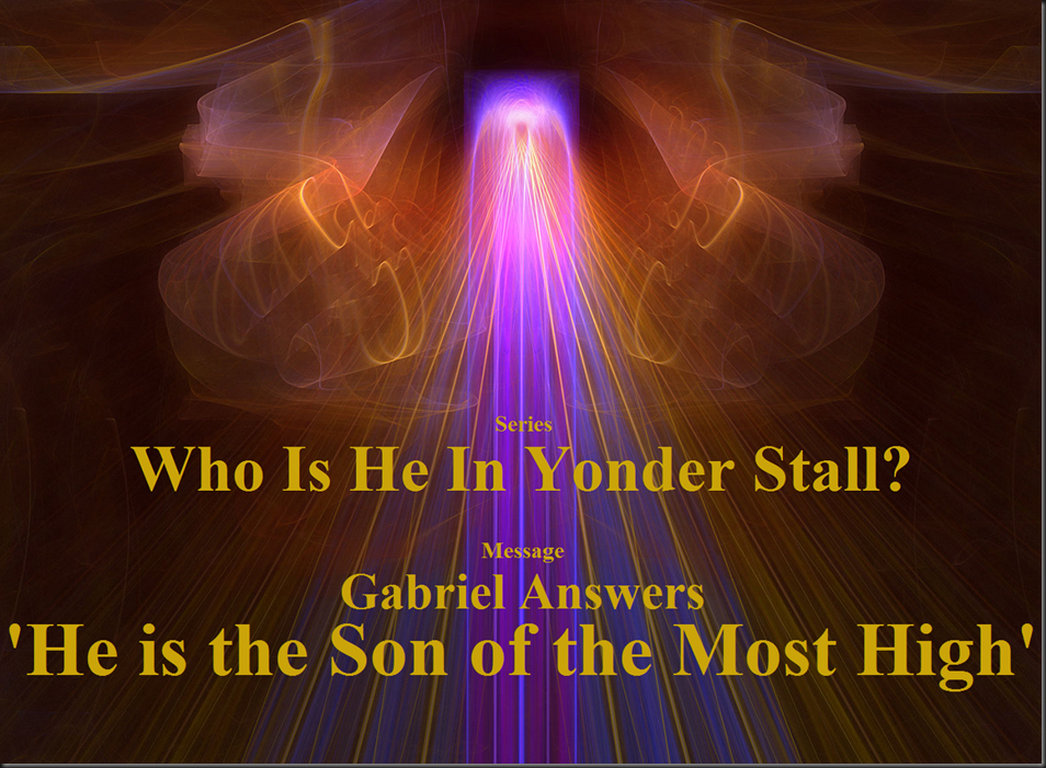Series Who Is He In Yonder Stall Message Gabriel Answers, 'He is the Son of the Most High'