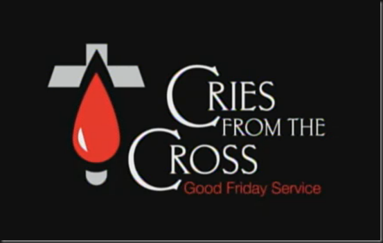 Cries from the Cross ~ Good Friday Service. Sm